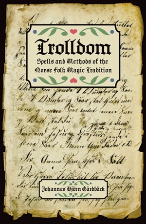 Trolldom, Spells and Methods of the Norse Folk Magic Tradition